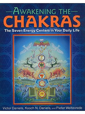 Awakening the Chakras-The Seven Energy Centers in Your Daily Life