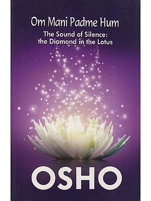 Om Mani Padme Hum: The Sound of Silence (The Dimond in the Lotus)
