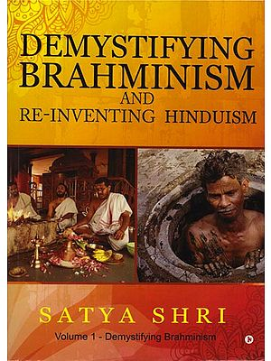 Demystifying Brahminism and Re-Inventing Hinduism