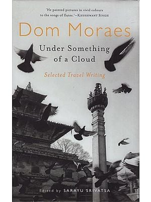 Dom Moraes: Under Something of a Cloud (Selected Travel Writing)