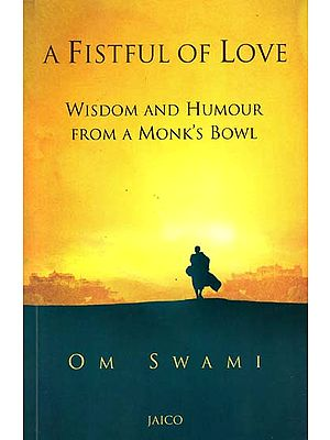 A Fistful of Love - Wisdom and Humour from a Monk's Bowl