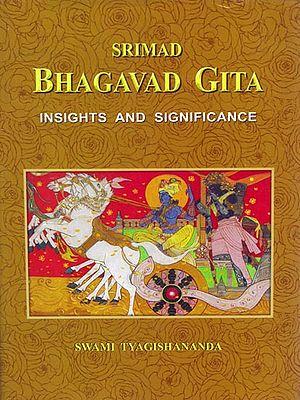 Srimad Bhagvad Gita: Insights and Significance