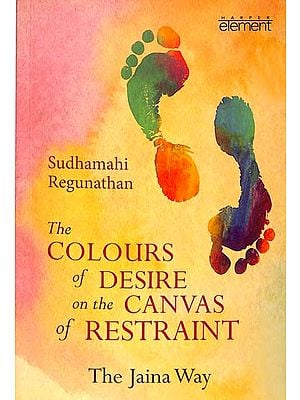 The Colours of Desire on the Canvas of Restraint  (The Jaina Way)