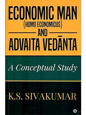 Economic Man-Homo Economic and Advaita Vedanta (A Conceptual Study)