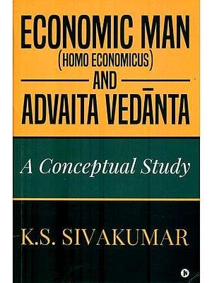 Economic Man-Homo Economic and Advaita Vedanta (A Conceptual Study)