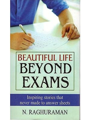 Beautiful Life Beyond Exams - Inspiring Stories that Never Made to Answer Sheets