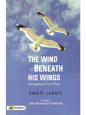 The Wind Beneath His Wings: The Making of An IITIAN