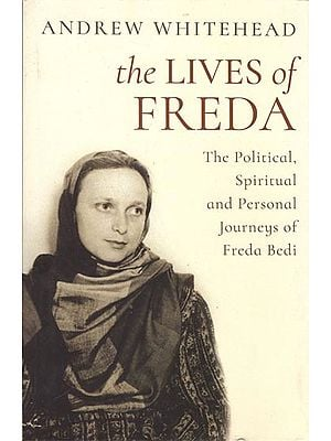 The Lives of Freda: The Political, Spiritual and Personal Journeys of Freda Bedi