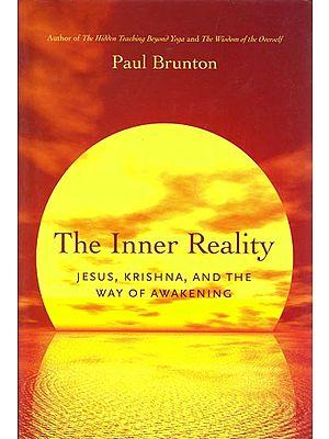 The Inner Reality: Jesus, Krishna and The Way of Awakening