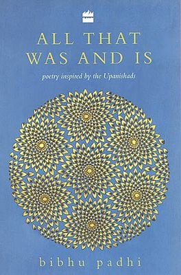 All That Was And Is: Poetry Inspired by the Upanishads