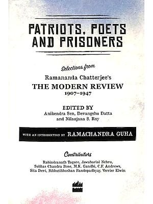 Patriots, Poets and Prisoners (Selections from Ramananda Chatterjee's The Modern Review, 1907-1947)