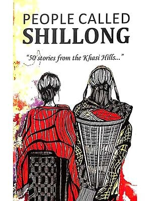People Callled Shillong (50 Stories from the Khasi Hills)