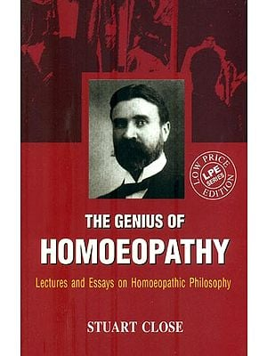 The Genius of Homoeopathy (Lectures and Essays on Homoeopathic Philosophy)