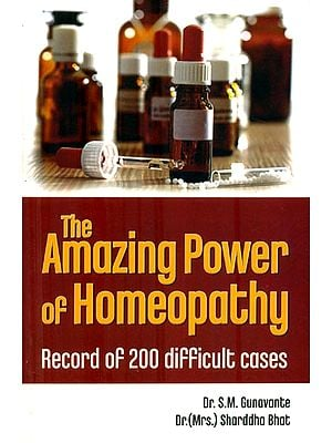 The Amazing Power of Homoeopathy (Record of 200 Difficult Cases)