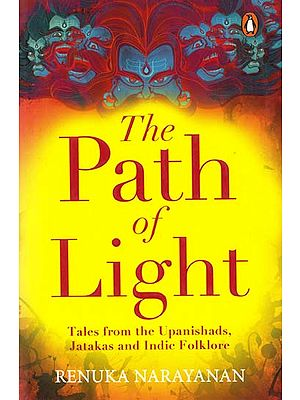 The Path of Light (Tales From the Upanishads, Jatakas and Indie Folklore)