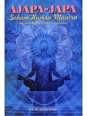Ajapa-Japa Sohum-Humsa Mantra (An Eternal Mantra for Inner Consciousness)