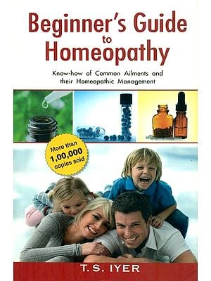 Beginner's Guide to Homeopathy (Know-how of Common Ailments and their Homeopathic Management)