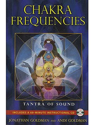 Chakra Frequencies: Tantra of Sounds (With C D)