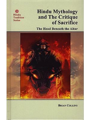 Hindu Mythology and The Critique of Sacrifice: The Head Beneath the Altar