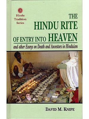 The Hindu Rite of Entry Into Heaven: and others Essays on Death and Ancestors in Hinduism