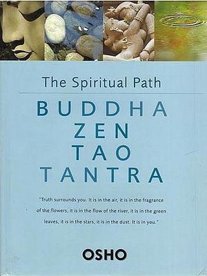 Buddha Zen Tao Tantra: The Spiritual Path