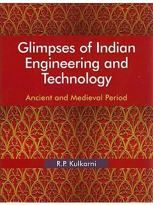 Glimpses of India Engineering and Technology: Ancient and Medieval Period
