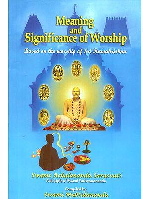 Meaning and Significance of Worship ( Based on the Worship of Sri Ramakrishna)