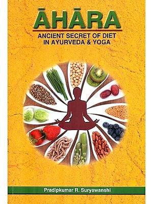 Ahara (Ancient Secret of Diet in Ayurveda & Yoga)