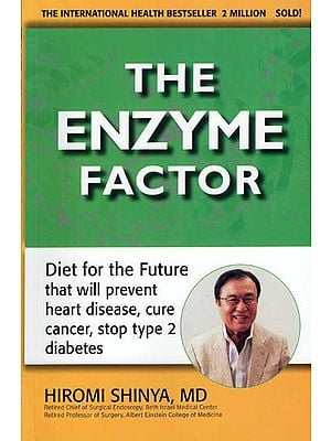 The Enzyme Factor (Diet For The Future That Will Prevent Heart Disease, Cure, Cancer, Stop Type 2 Diabetes)
