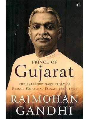 Prince of Gujarat (The Extrardinary Story of Prince Gopaldas Desai: 1887-1951)