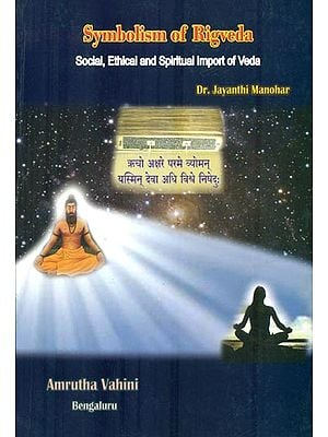 Symbolism of Rigveda (Social, Ethical and Spiritual Import of Veda)