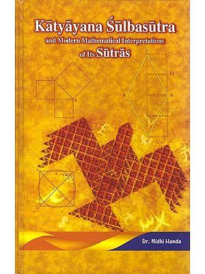 Katyayana Subasutra: and Modern Mathematical Interpretations of its Sutras