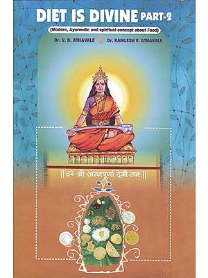 Diet is Divine: Modern, Ayurveda and Spiritual Concepts About Food (Part-2)
