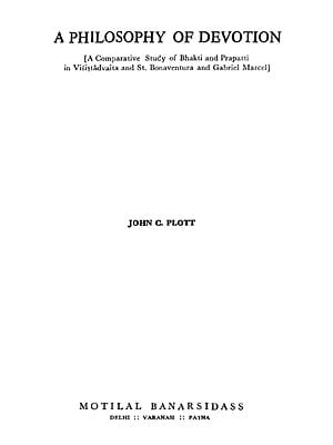 A Philosophy of Devotion (A Comparative Study of Bhakti and Prapatti in Visistadvaita and St. Bonaventura and Gabriel Marcel) (An Old & Rare Book)