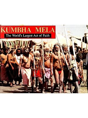 Kumbha Mela (The World's Largest Act of Faith)
