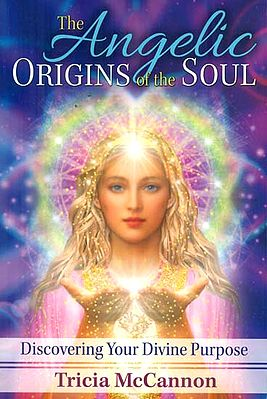 The Angelic Origins of the Soul (Discoveroing your Divine Purpose)