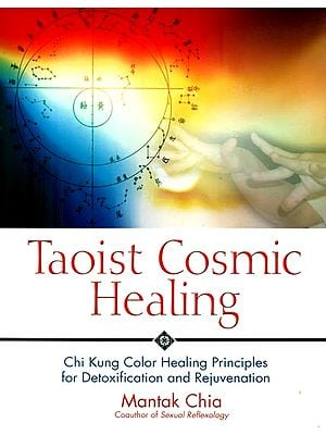 Taoist Cosmic Healing (Cut Kung Color Healing Principles For Detoxification and Rejuvenation)