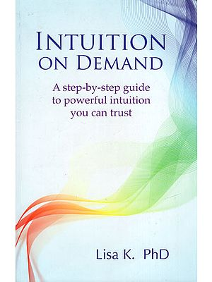 Intuition On Demand (A Step-by-Step Guide to Powerful Intuition You Can Trust)