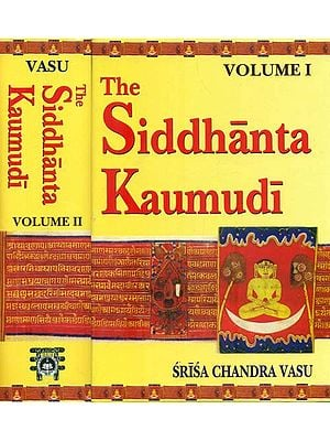 The Siddhanta Kaumudi of Bhattoji Diksita (Set of 2 Volumes)