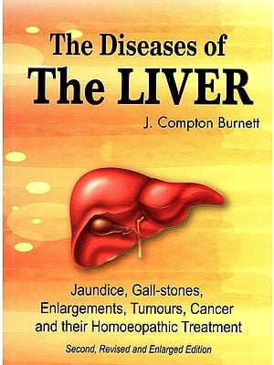 The Diseases of The Liver (Jaundice, Gall-Stones, Enlargements, Tumours, Cancer and their Homoeopathic Treatment)
