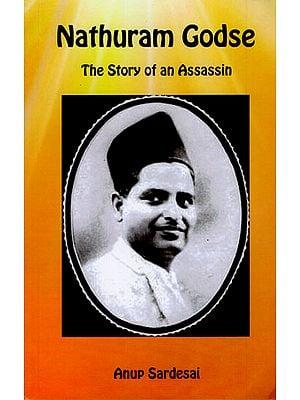Nathuram Godse (The Story of an Assassin)