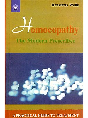 Homoeopathy - The Modern Prescriber (A Practical Guide to Treatment)