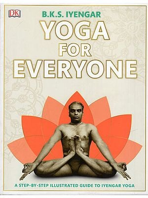 Yoga for Everyone (A Step-by-Step Illustrated Guide to Iyengar Yoga)