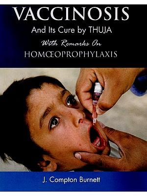 Vaccinosis and Its Cure by Thuja (With Remarks Homoeoprophylaxis)