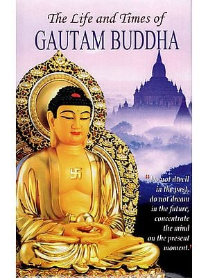 The Life and Times of Gautam Buddha