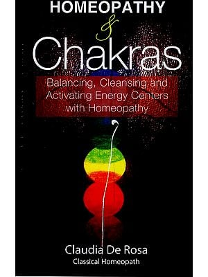 Homeopathy & Chakras (Balancing, Cleansing and Activating Energy Centers with Homeopathy)