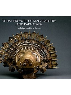 Ritual Bronzes of Maharashtra and Karnataka (Including The Bhuta Region)