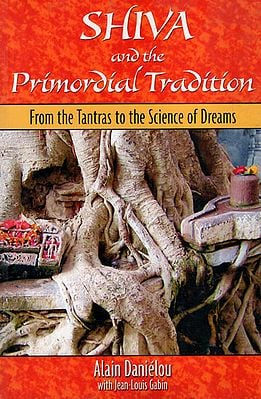 Shiva and The Primordial Tradition (From The Tantras to the Science of Dreams)