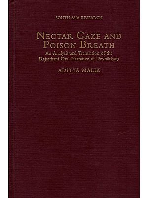 Nectar Gaze and Poison Breath (An Analysis and Translation of The Rajasthani Oral Narrative of Devnarayan)