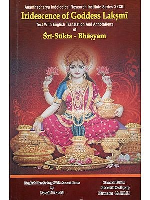 Iridescence of Goddess Laksmi (Text With English Translation And Annotations of Sri-Sukta-Bhasyam)